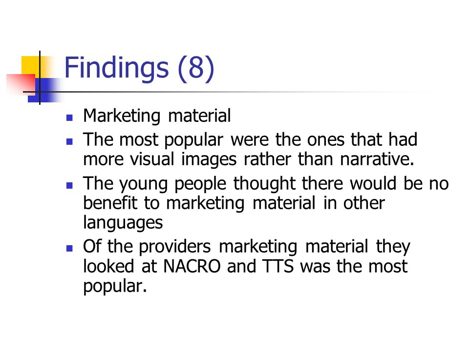 Findings (8) Marketing material The most popular were the ones that had more visual images rather than narrative.