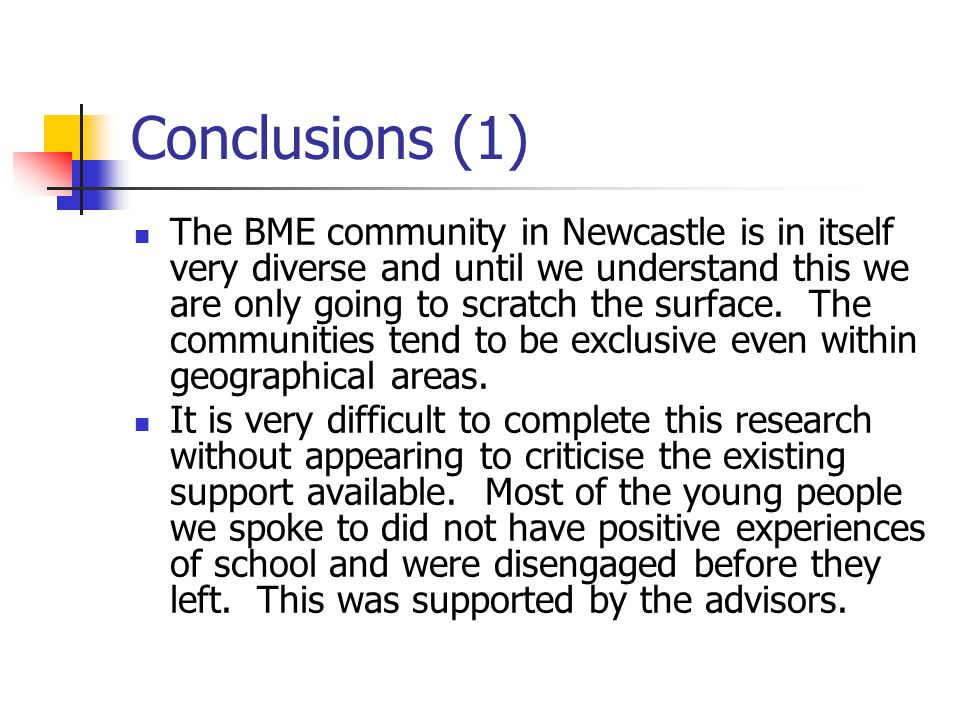 Conclusions (1) The BME community in Newcastle is in itself very diverse and until we understand this we are only going to scratch the surface.