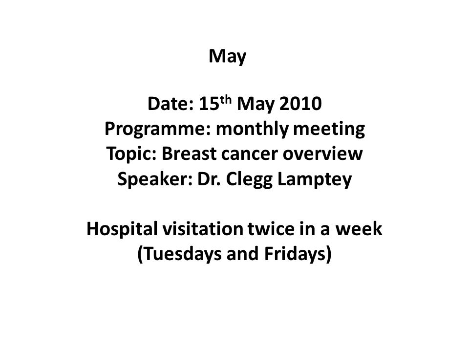 May Date: 15 th May 2010 Programme: monthly meeting Topic: Breast cancer overview Speaker: Dr.
