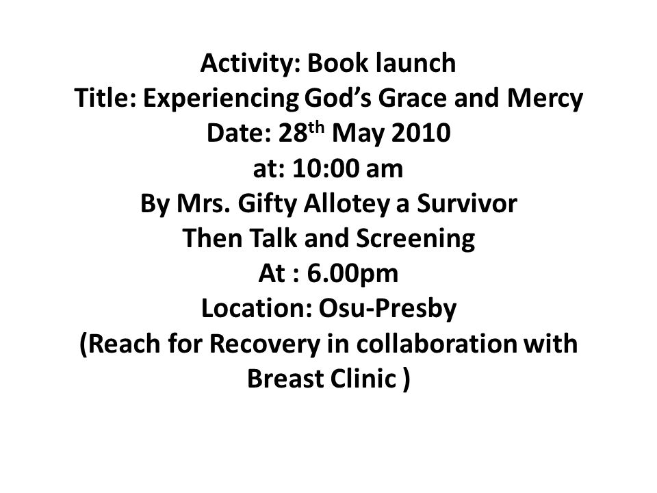 Activity: Book launch Title: Experiencing God's Grace and Mercy Date: 28 th May 2010 at: 10:00 am By Mrs.