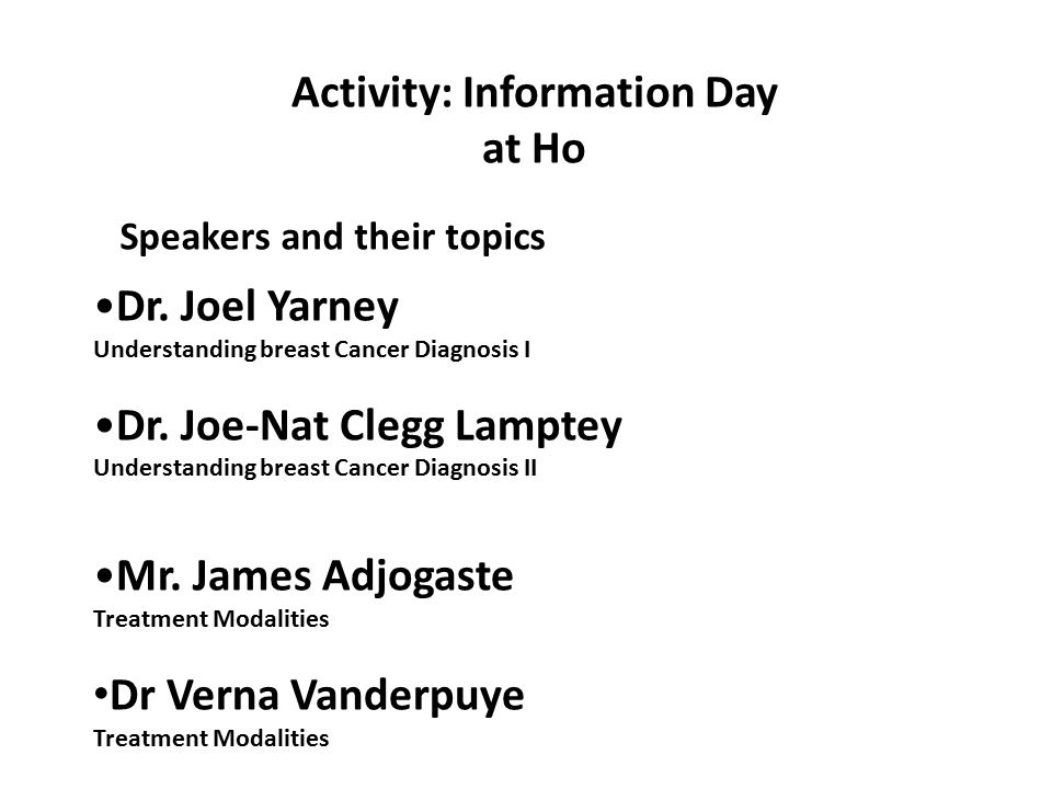Activity: Information Day at Ho Dr. Joel Yarney Understanding breast Cancer Diagnosis I Dr.