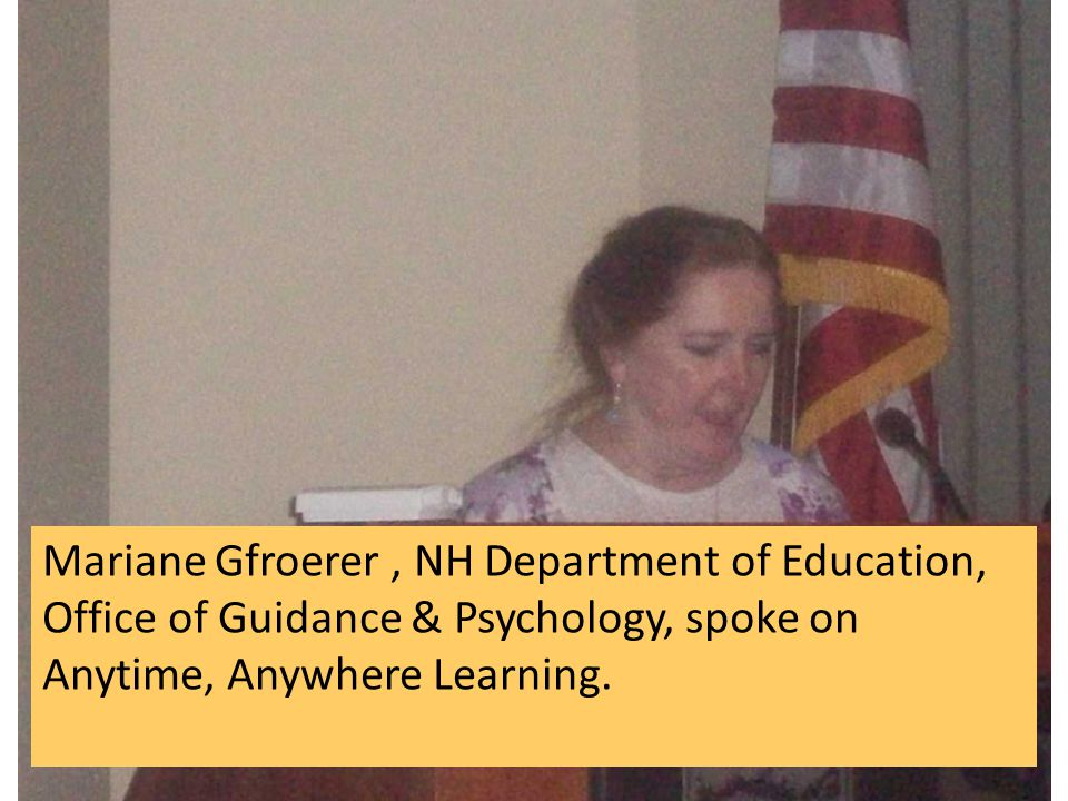 Mariane Gfroerer, NH Department of Education, Office of Guidance & Psychology, spoke on Anytime, Anywhere Learning.