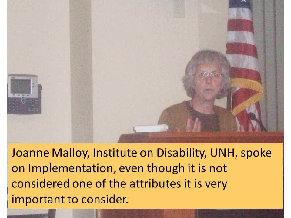 Joanne Malloy, Institute on Disability, UNH, spoke on Implementation, even though it is not considered one of the attributes it is very important to consider.