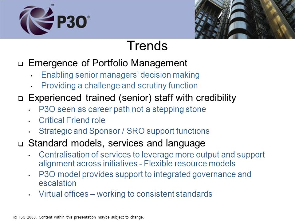 © TSO 2008. Content within this presentation maybe subject to change. Trends   Emergence of Portfolio Management Enabling senior managers' decision