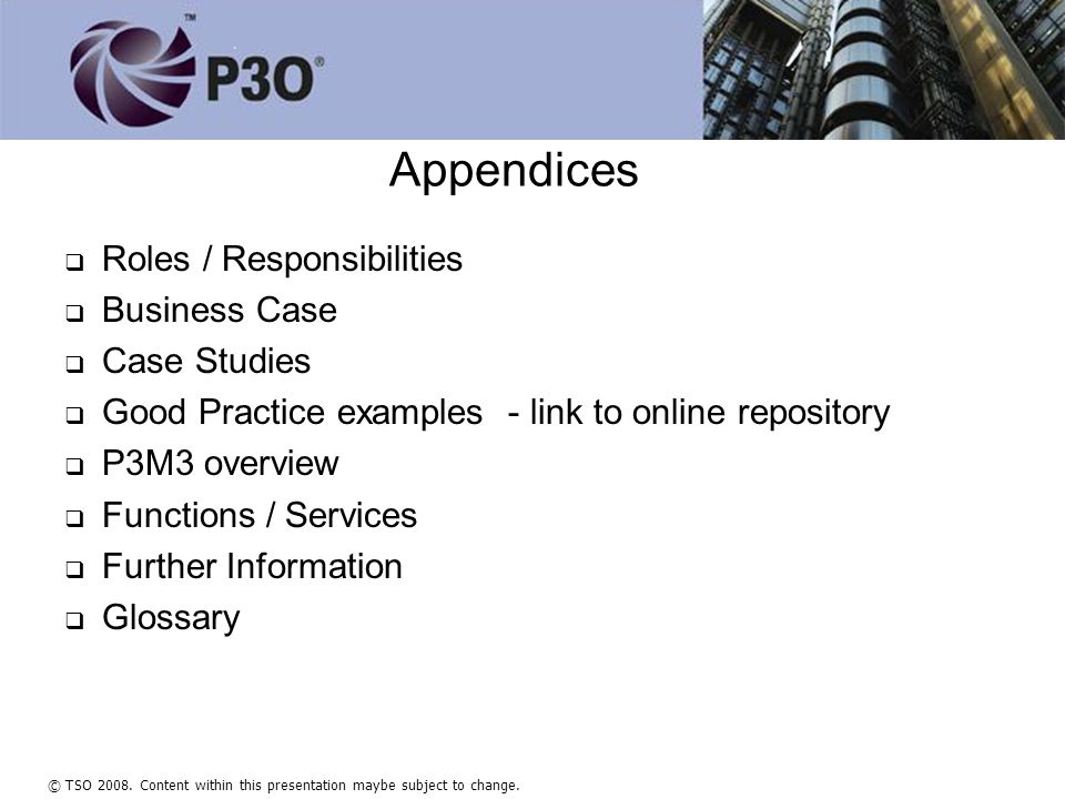 © TSO 2008. Content within this presentation maybe subject to change. Appendices   Roles / Responsibilities   Business Case   Case Studies   G