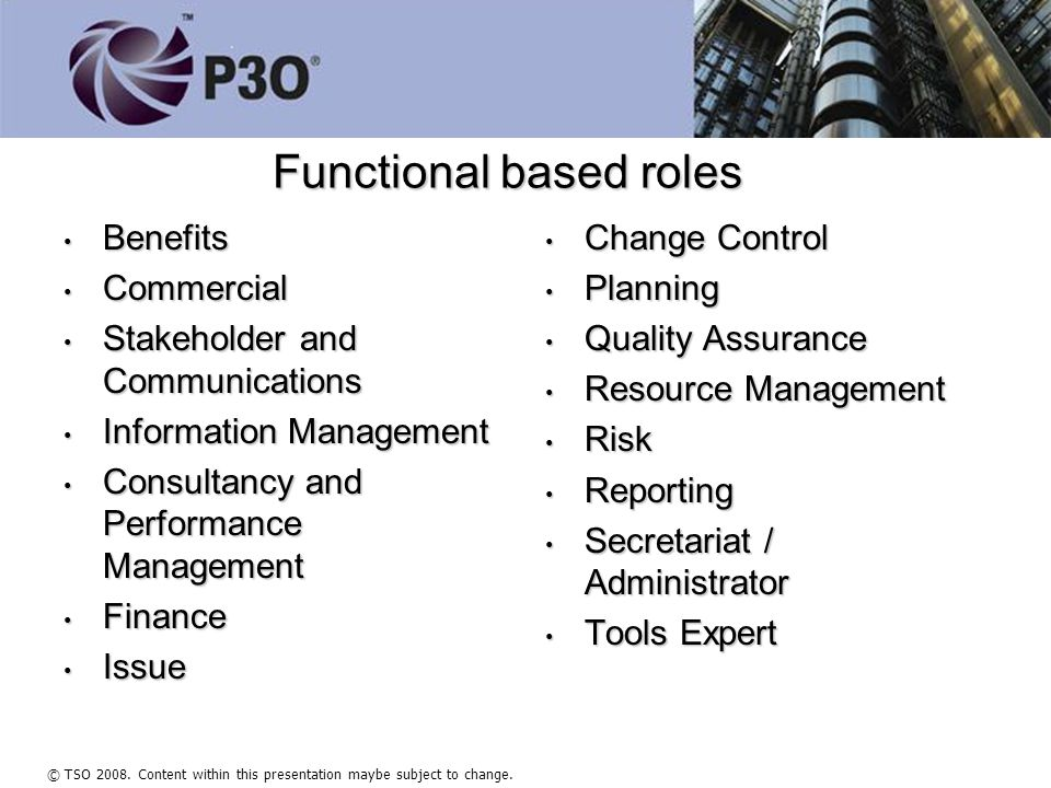 © TSO 2008. Content within this presentation maybe subject to change. Functional based roles Benefits Benefits Commercial Commercial Stakeholder and C