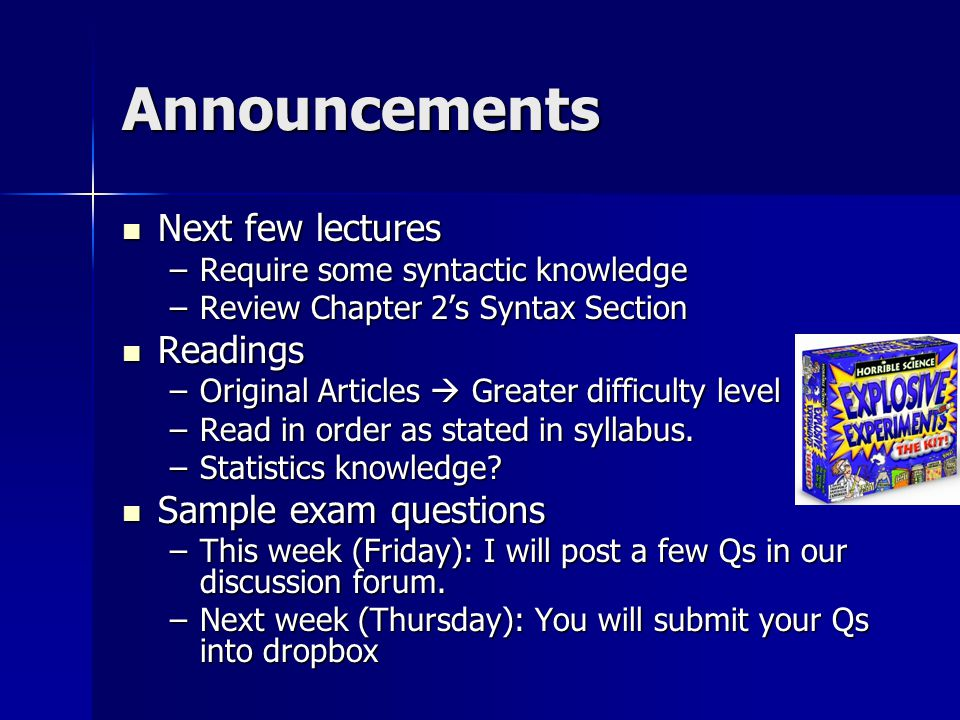 Announcements Next few lectures Next few lectures –Require some syntactic knowledge –Review Chapter 2's Syntax Section Readings Readings –Original Articles  Greater difficulty level –Read in order as stated in syllabus.