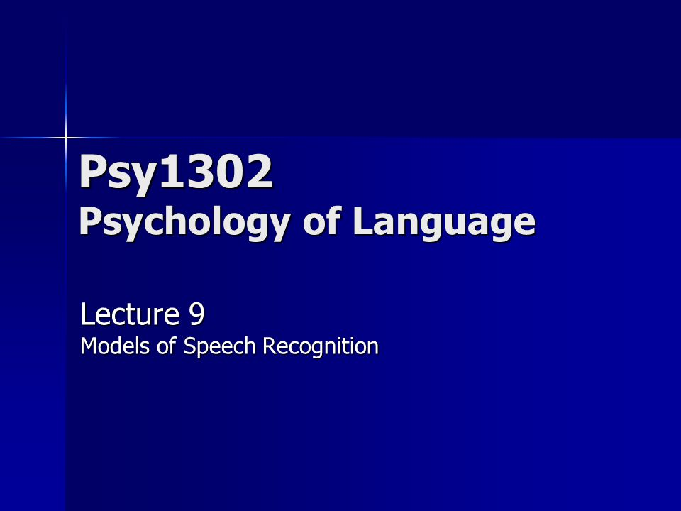 Psy1302 Psychology of Language Lecture 9 Models of Speech Recognition