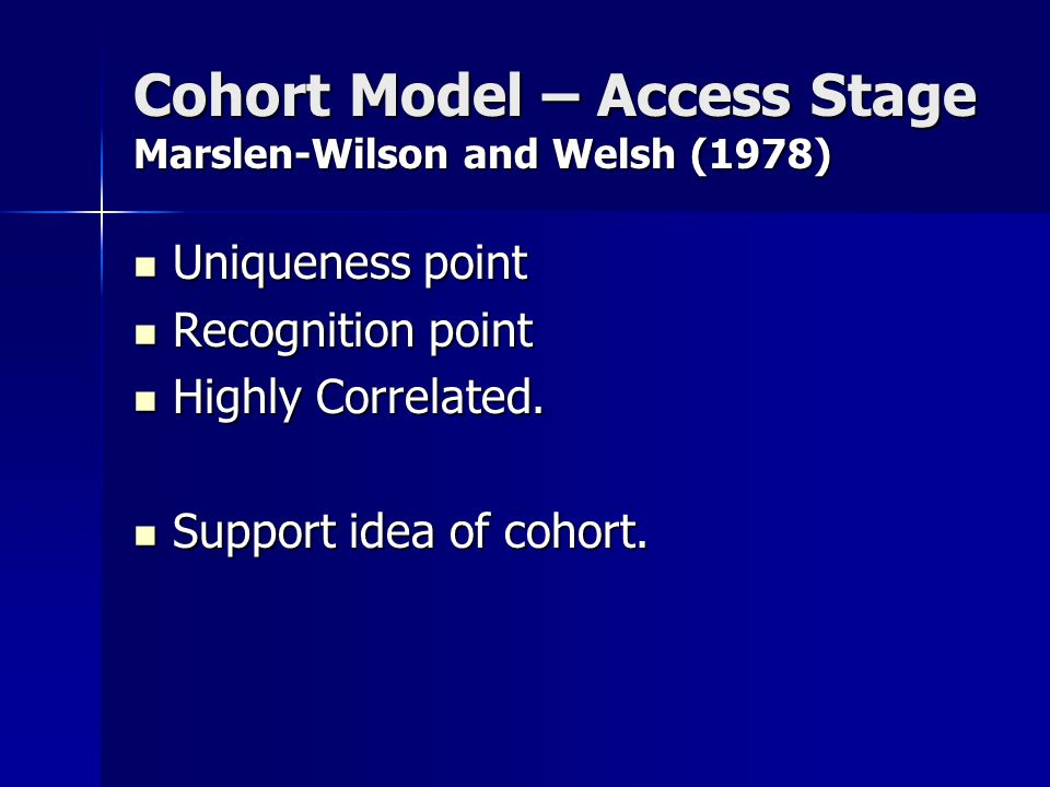 Cohort Model – Access Stage Marslen-Wilson and Welsh (1978) Uniqueness point Uniqueness point Recognition point Recognition point Highly Correlated. H