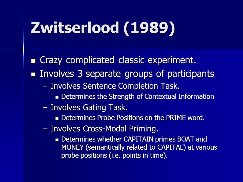 Zwitserlood (1989) Crazy complicated classic experiment. Crazy complicated classic experiment. Involves 3 separate groups of participants Involves 3 s