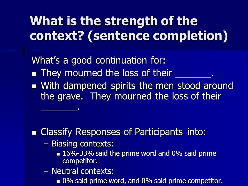 What is the strength of the context? (sentence completion) What's a good continuation for: They mourned the loss of their _______. They mourned the lo