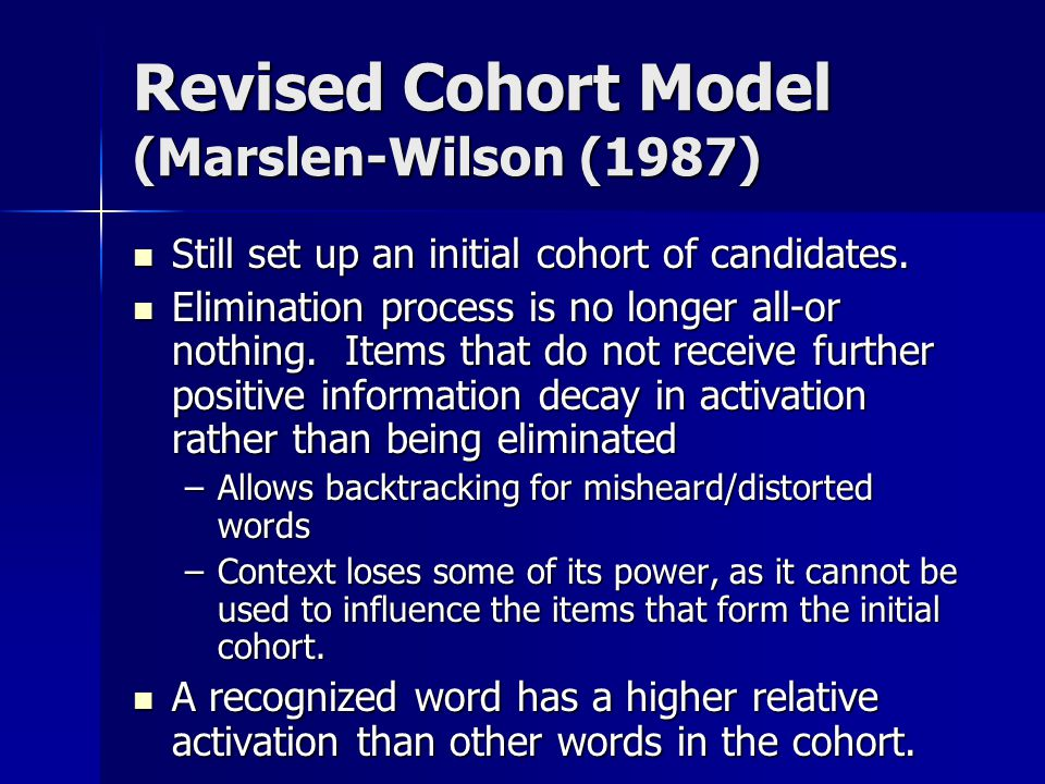 Revised Cohort Model (Marslen-Wilson (1987) Still set up an initial cohort of candidates.