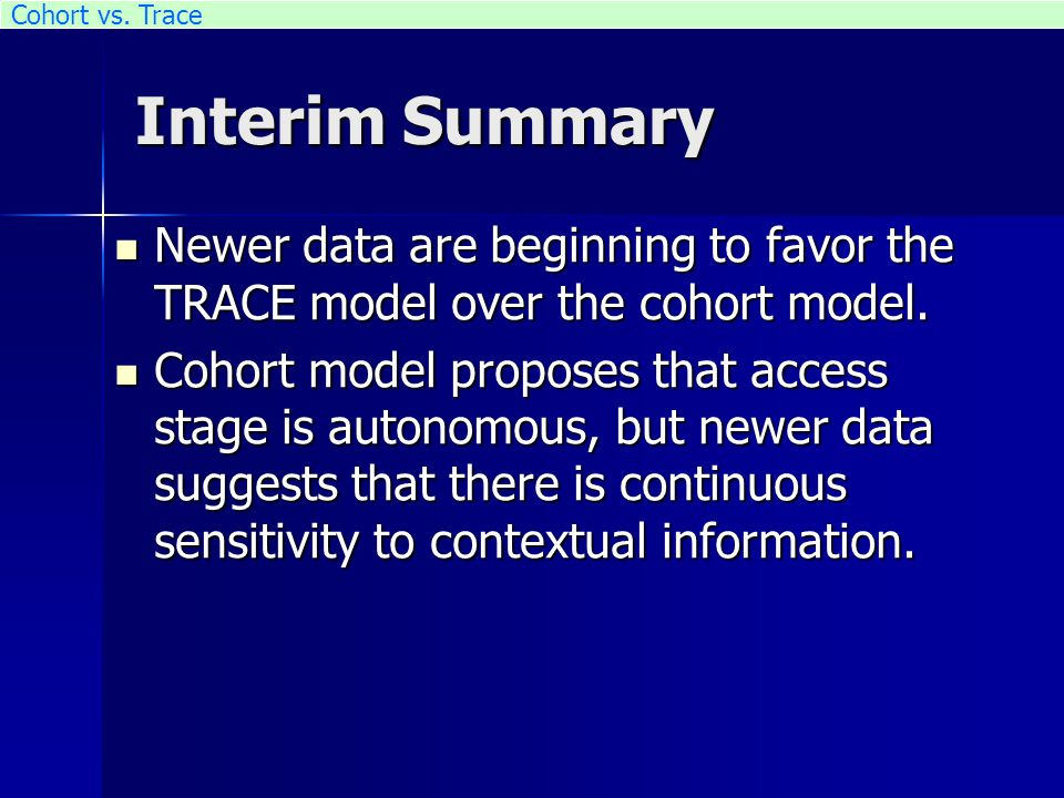 Interim Summary Newer data are beginning to favor the TRACE model over the cohort model. Newer data are beginning to favor the TRACE model over the co