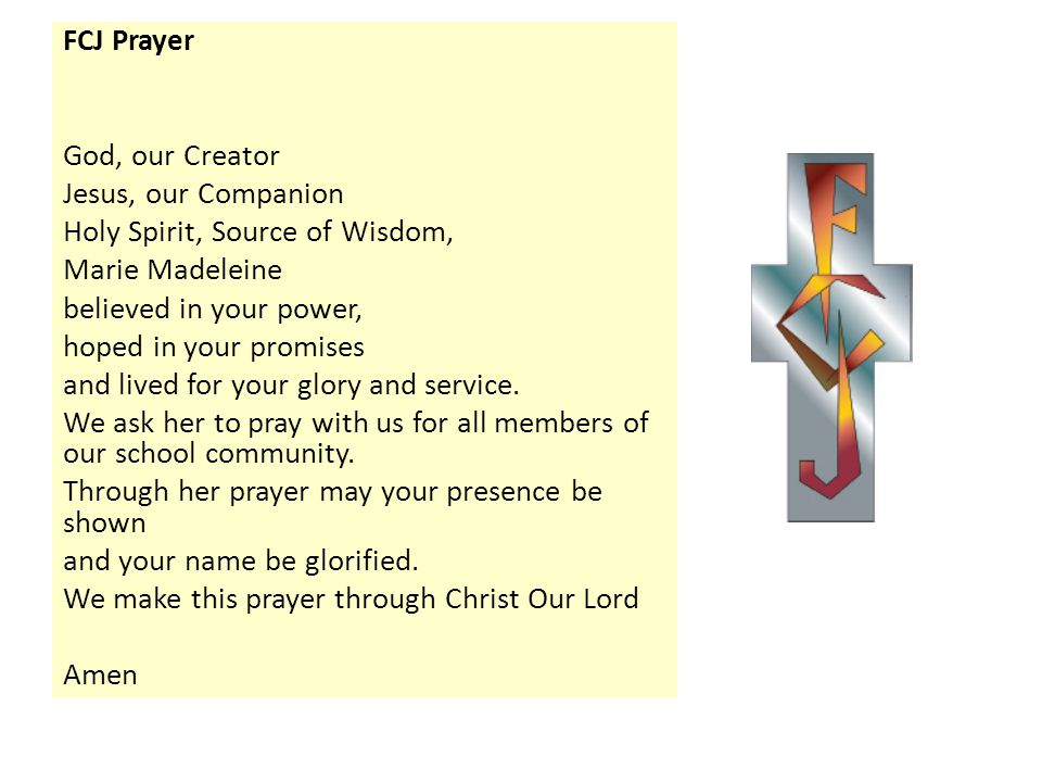 FCJ Prayer God, our Creator Jesus, our Companion Holy Spirit, Source of Wisdom, Marie Madeleine believed in your power, hoped in your promises and liv