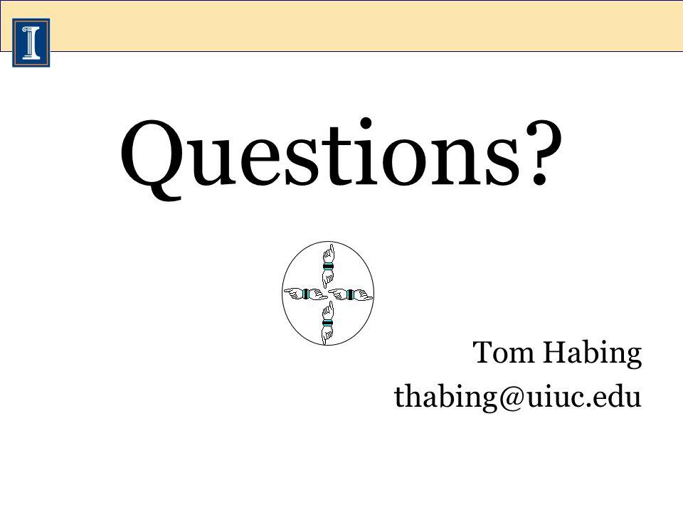 Questions Tom Habing thabing@uiuc.edu