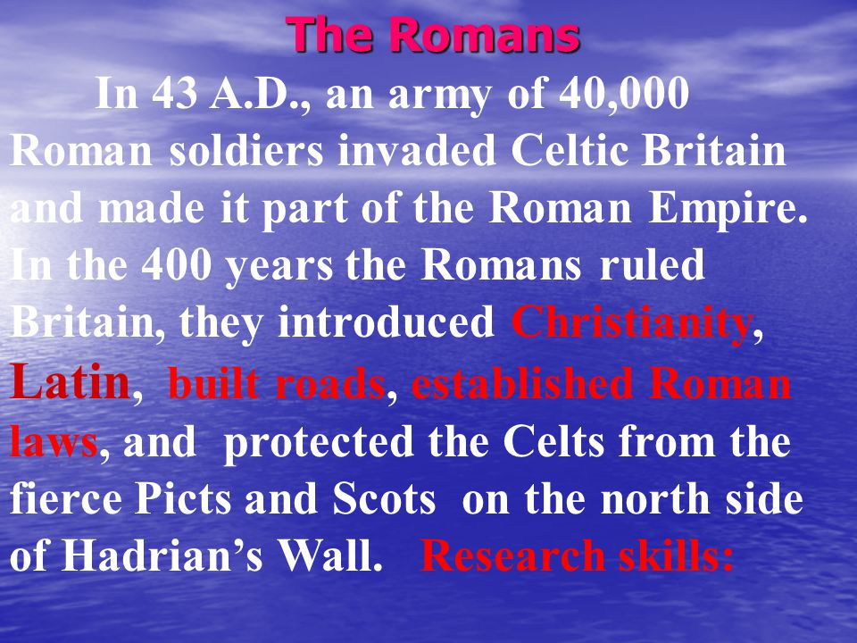 The Romans In 43 A.D., an army of 40,000 Roman soldiers invaded Celtic Britain and made it part of the Roman Empire.