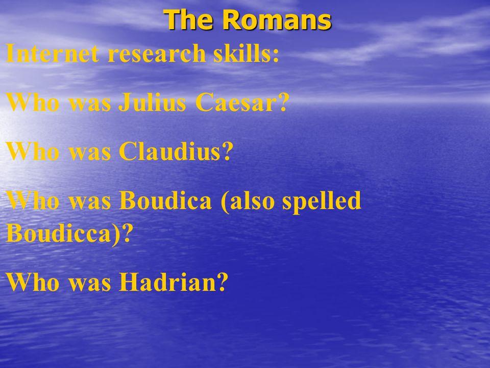 The Romans Internet research skills: Who was Julius Caesar.