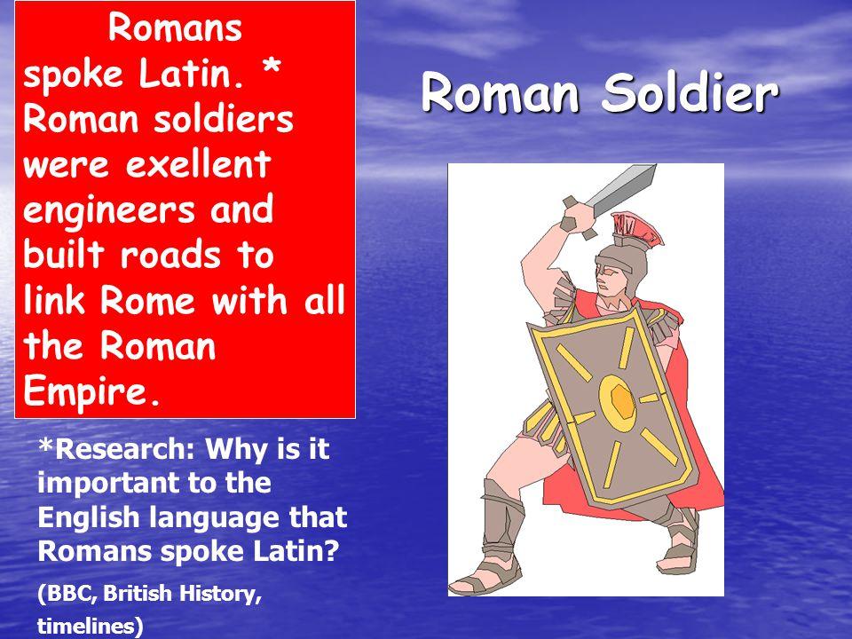 Roman Soldier Romans spoke Latin.