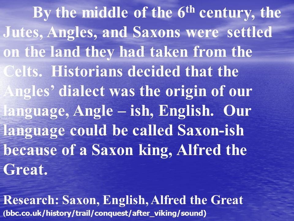 By the middle of the 6 th century, the Jutes, Angles, and Saxons were settled on the land they had taken from the Celts.