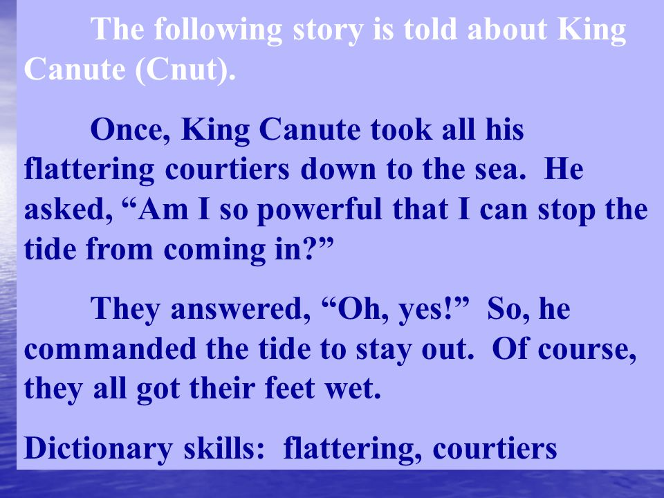 The following story is told about King Canute (Cnut).