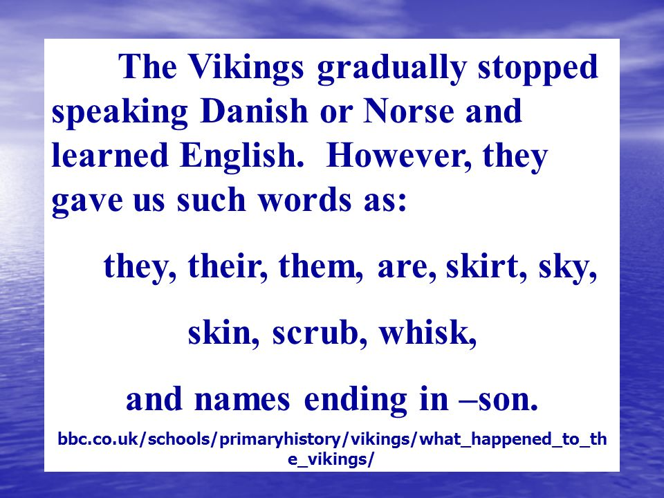 The Vikings gradually stopped speaking Danish or Norse and learned English.
