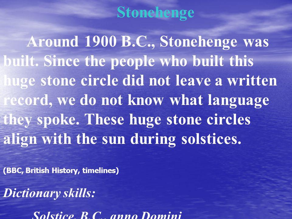 Around 1900 B.C., Stonehenge was built.