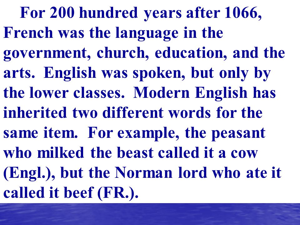 For 200 hundred years after 1066, French was the language in the government, church, education, and the arts.