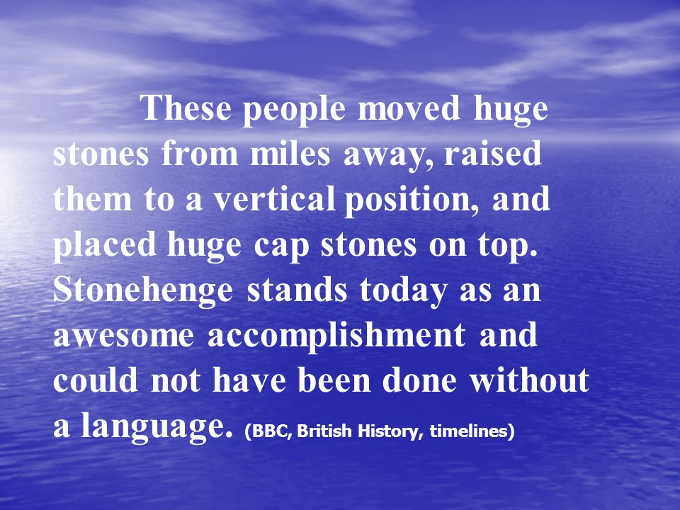 These people moved huge stones from miles away, raised them to a vertical position, and placed huge cap stones on top.