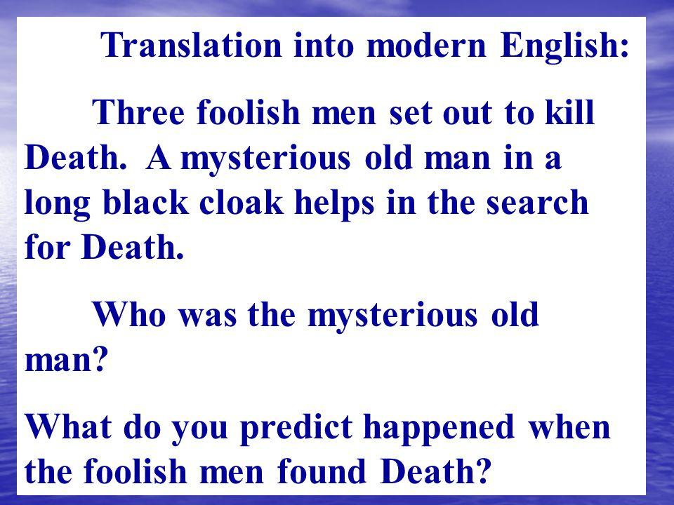 Translation into modern English: Three foolish men set out to kill Death.