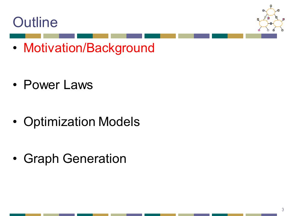 Outline Motivation/Background Power Laws Optimization Models Graph Generation 3