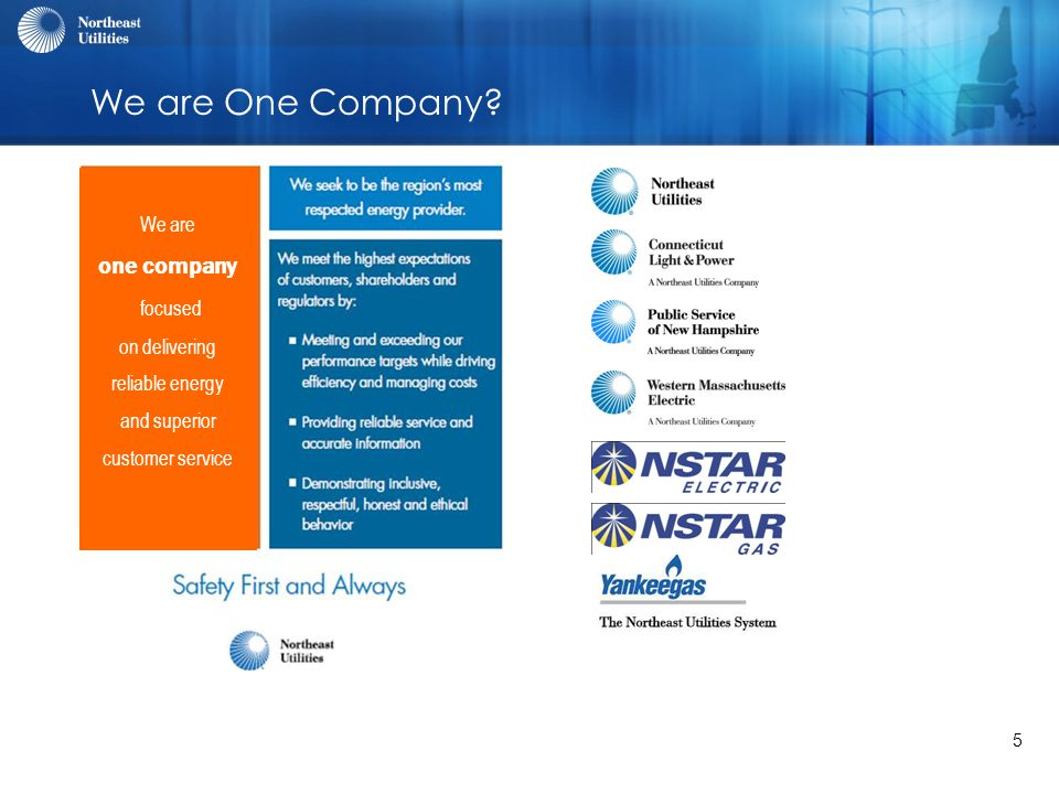 5 We are One Company? We are one company focused on delivering reliable energy and superior customer service