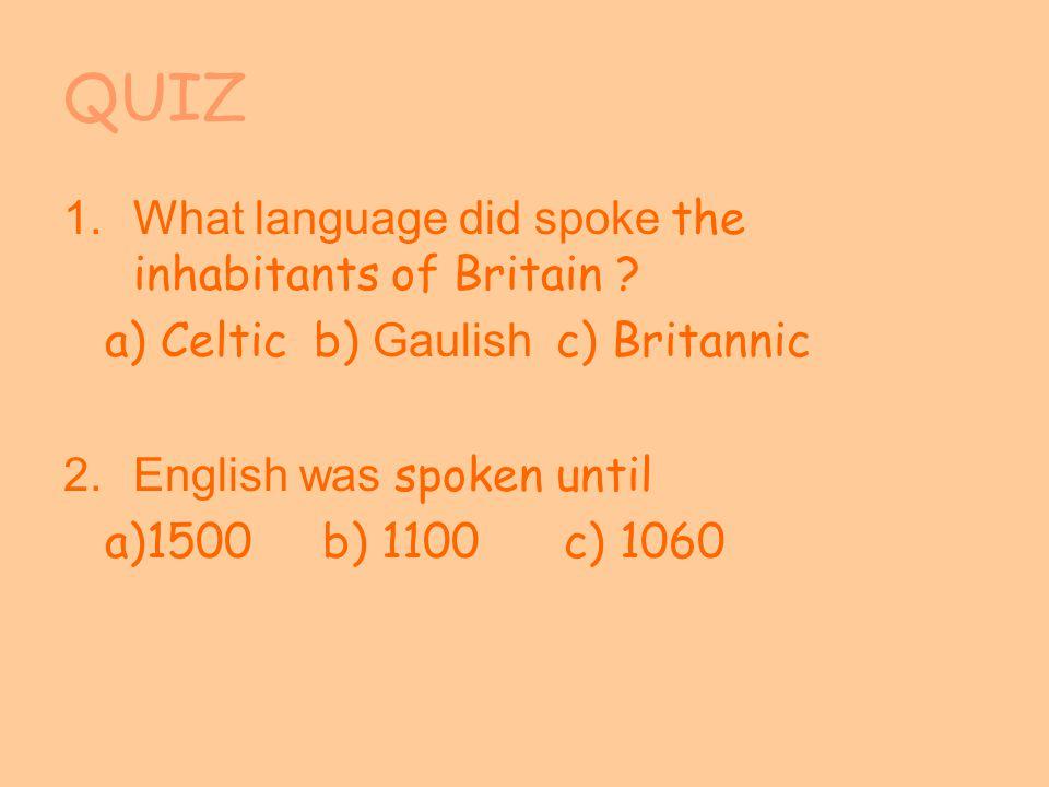QUIZ 1.What language did spoke the inhabitants of Britain .