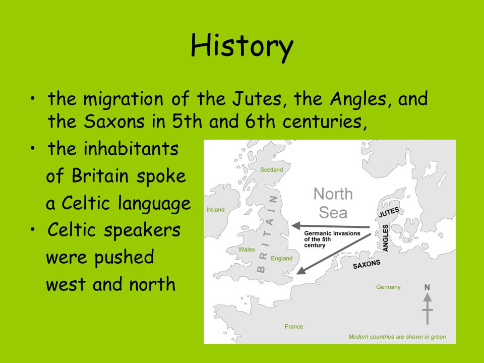 History the migration of the Jutes, the Angles, and the Saxons in 5th and 6th centuries, the inhabitants of Britain spoke a Celtic language Celtic spe