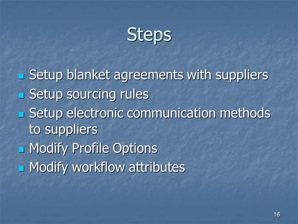 Steps Setup blanket agreements with suppliers Setup blanket agreements with suppliers Setup sourcing rules Setup sourcing rules Setup electronic commu