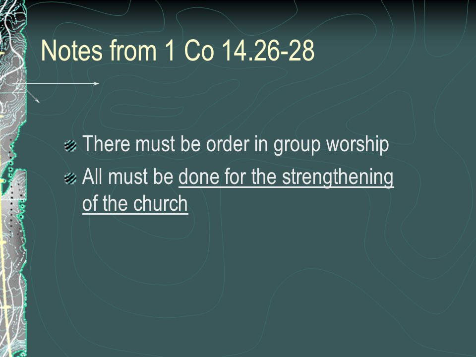 Notes from 1 Co 14.26-28 There must be order in group worship All must be done for the strengthening of the church