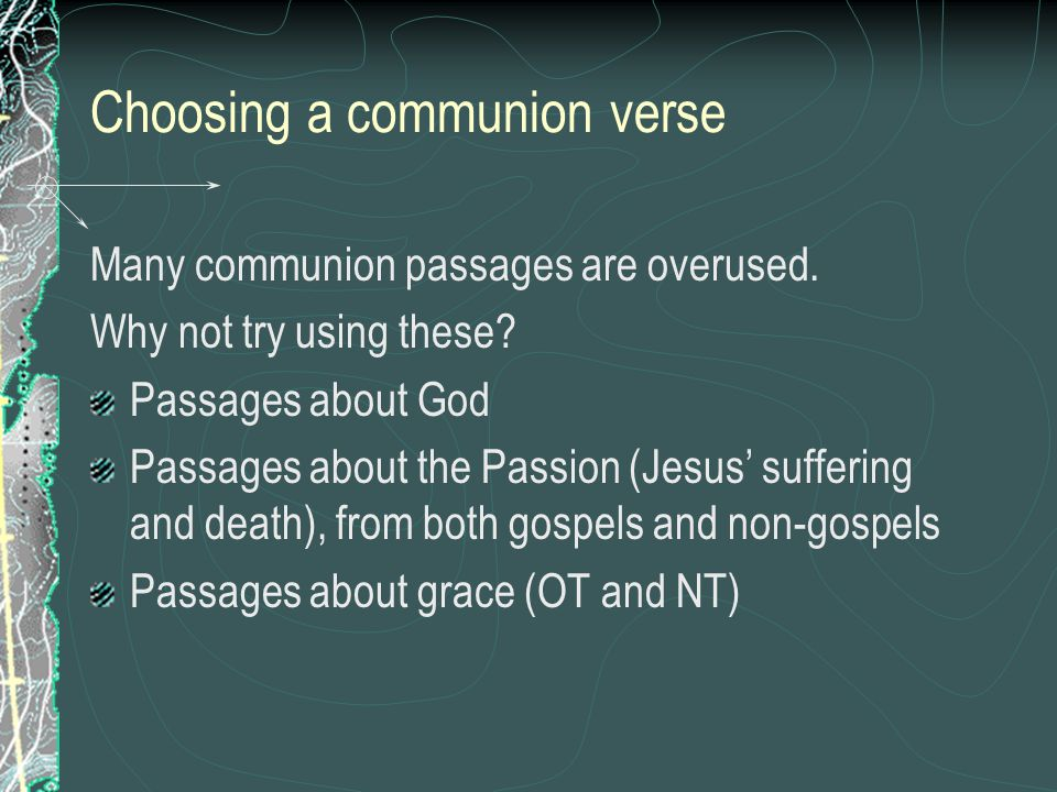 Choosing a communion verse Many communion passages are overused.