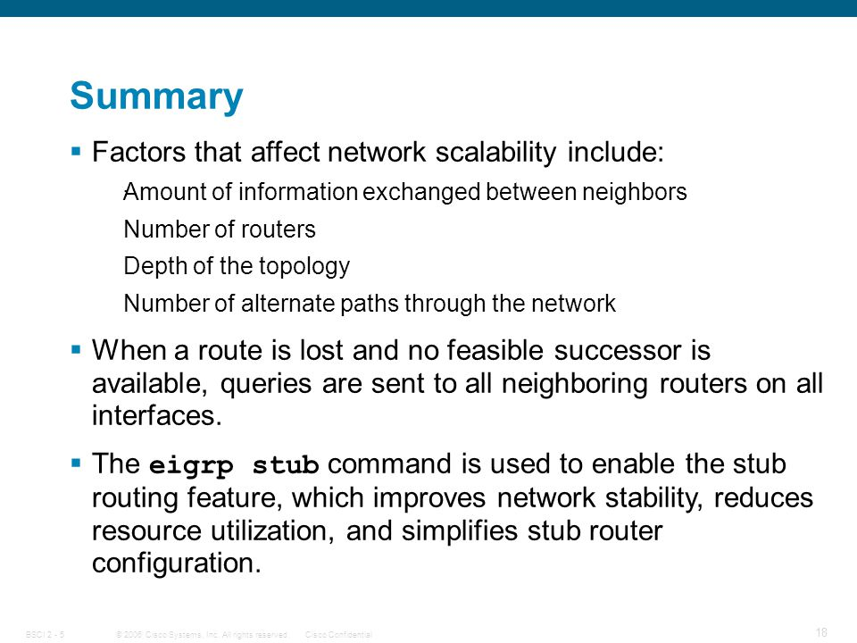 © 2006 Cisco Systems, Inc. All rights reserved.Cisco ConfidentialBSCI 2 - 5 18 Summary.  Factors that affect network scalability include: Amount of i