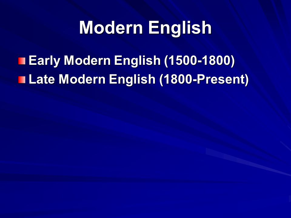 Modern English Early Modern English (1500-1800) Late Modern English (1800-Present)