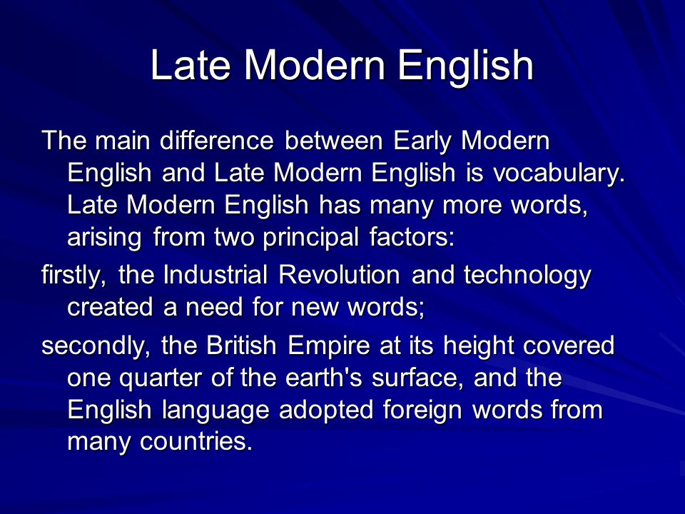 Late Modern English The main difference between Early Modern English and Late Modern English is vocabulary.