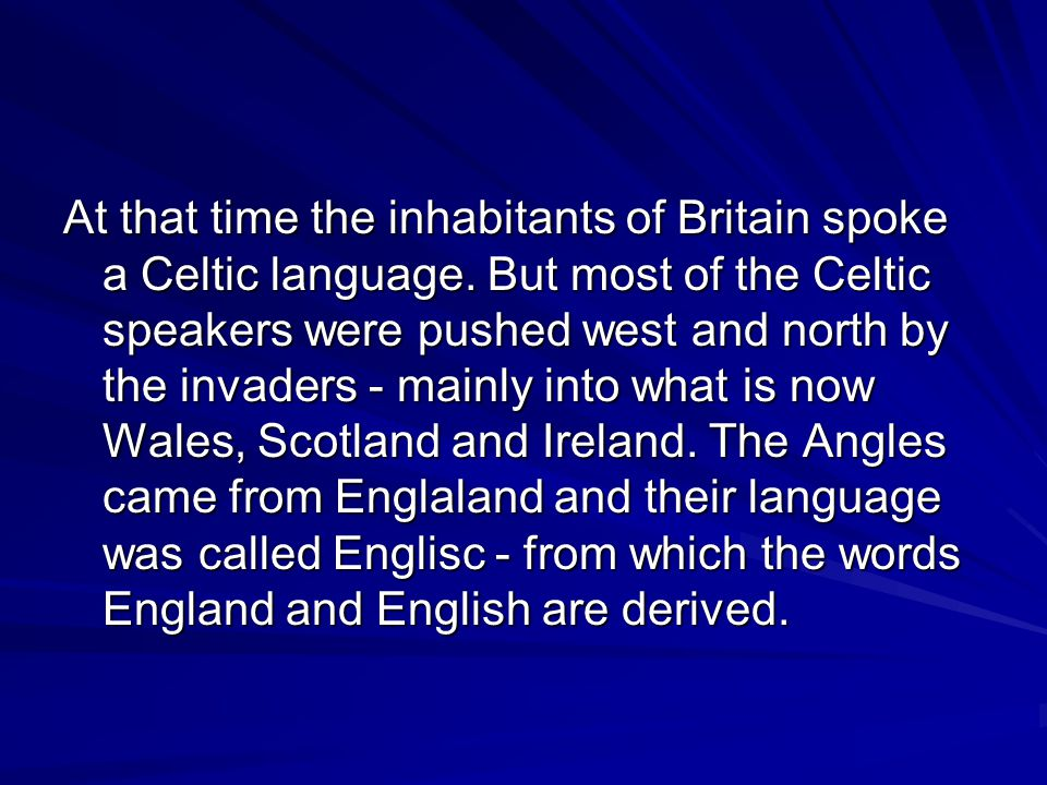 At that time the inhabitants of Britain spoke a Celtic language.