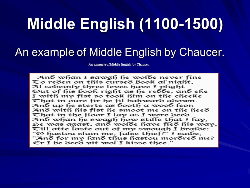 Middle English (1100-1500) An example of Middle English by Chaucer.