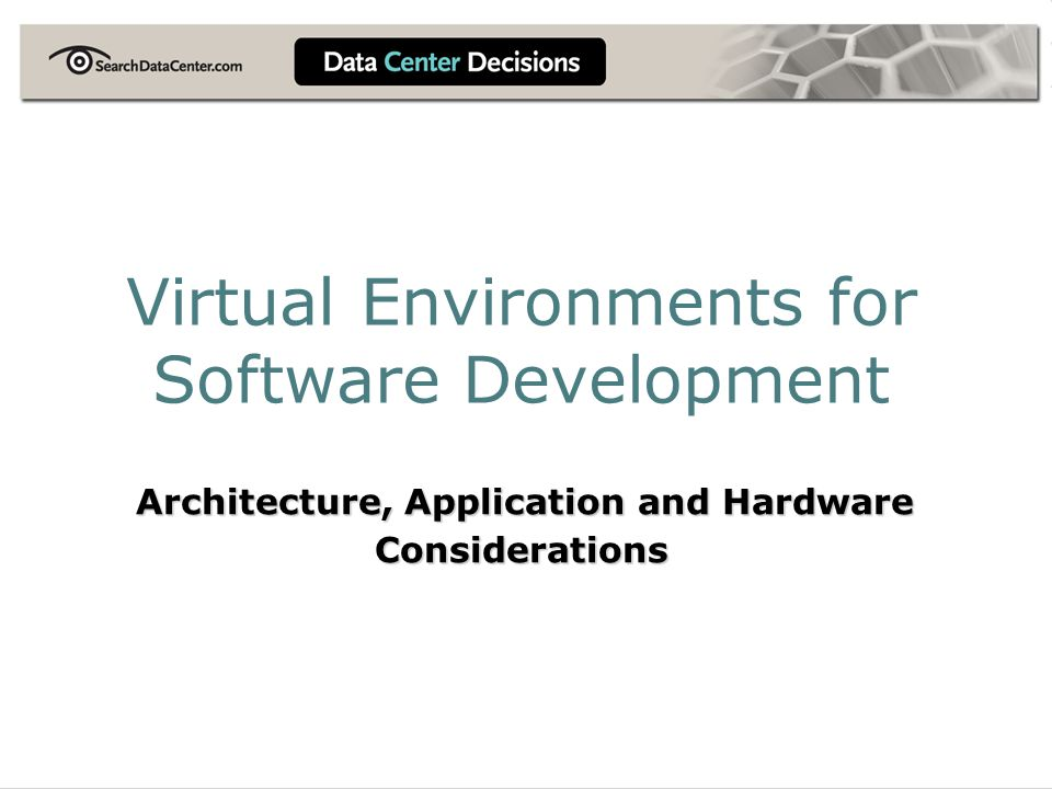 Virtual Environments for Software Development Architecture, Application and Hardware Considerations