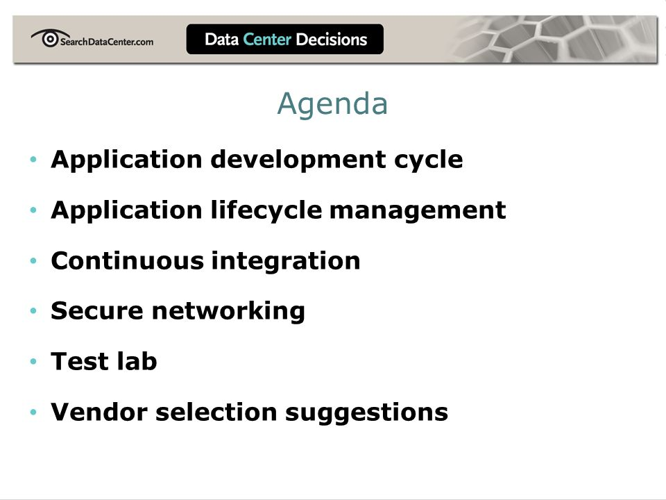 Agenda Application development cycle Application lifecycle management Continuous integration Secure networking Test lab Vendor selection suggestions
