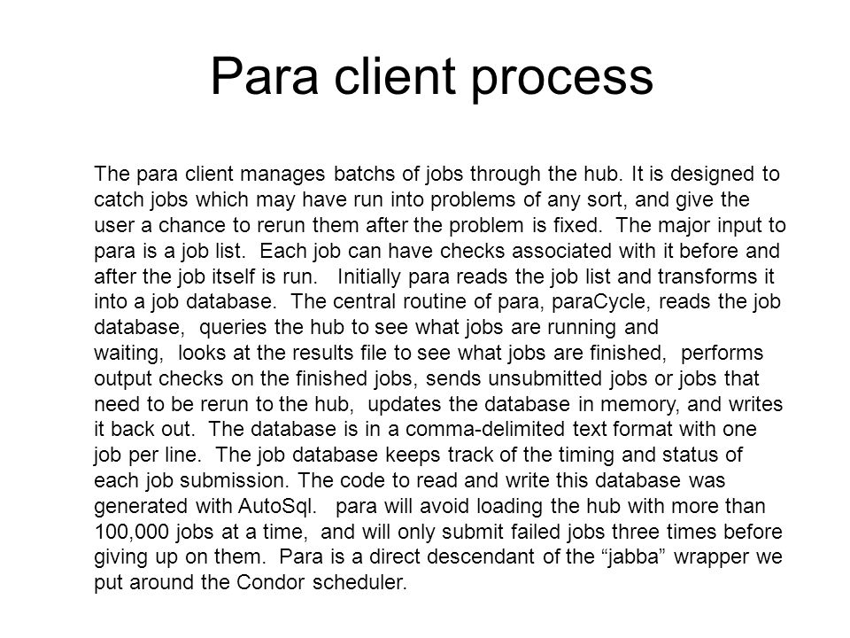 Para client process The para client manages batchs of jobs through the hub.