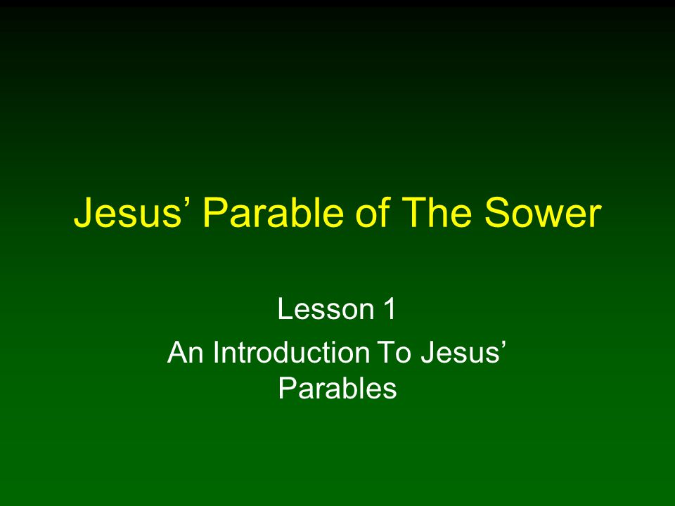Jesus' Parable of The Sower Lesson 1 An Introduction To Jesus' Parables