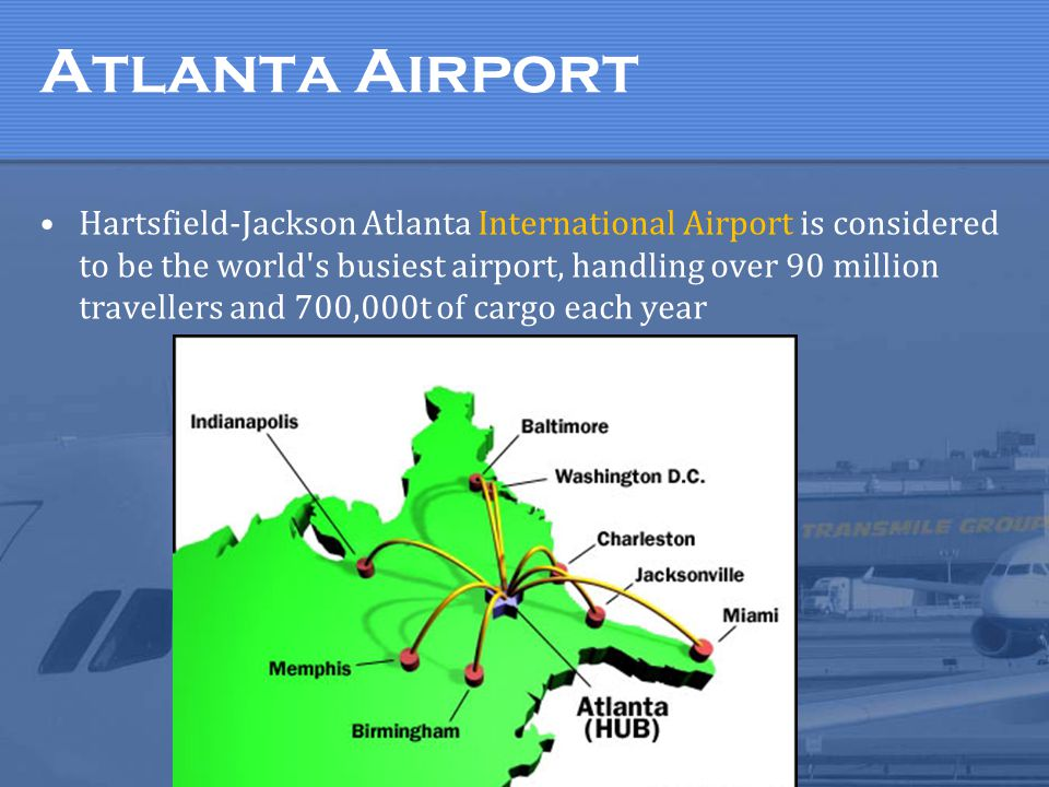 Atlanta Airport Hartsfield-Jackson Atlanta International Airport is considered to be the world s busiest airport, handling over 90 million travellers and 700,000t of cargo each year