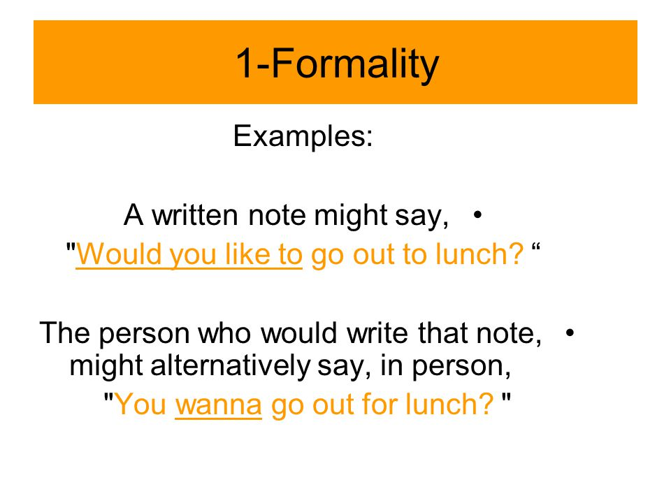 1-Formality Examples: A written note might say, Would you like to go out to lunch.