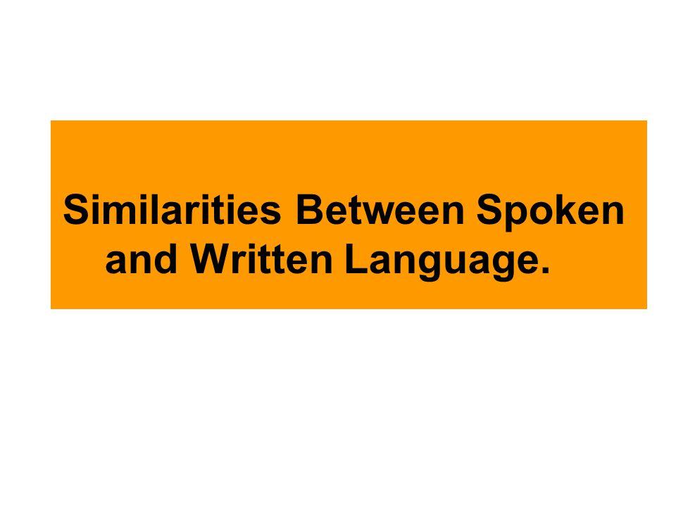 Similarities Between Spoken and Written Language.