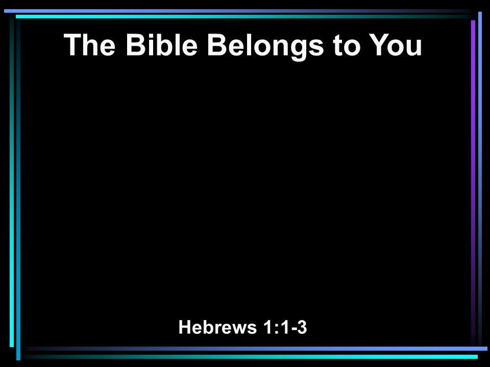 The Bible Belongs to You Hebrews 1:1-3