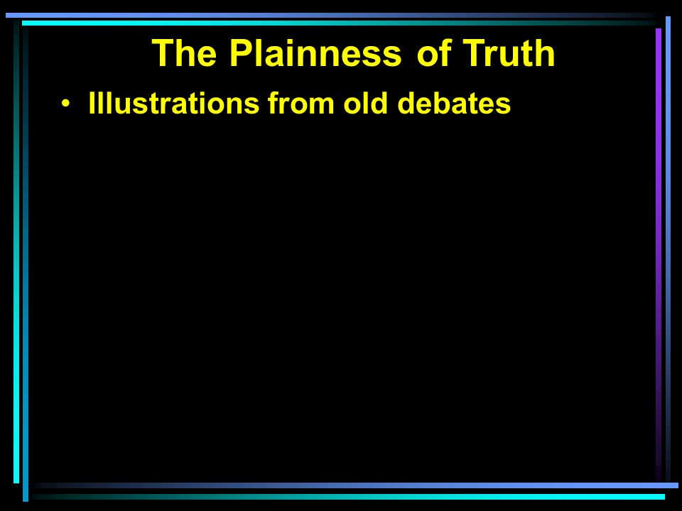 The Plainness of Truth Illustrations from old debates